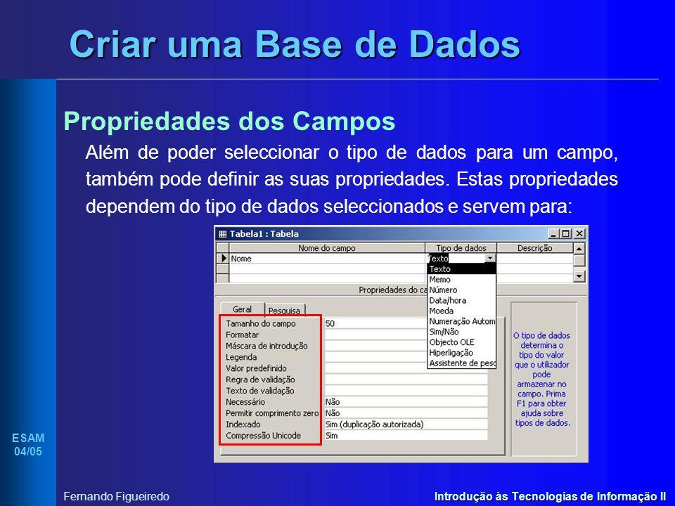 Introdução às Tecnologias de Informação II ESAM 04/05 Fernando Figueiredo Criar uma Base de Dados Propriedades dos Campos Além de poder seleccionar o