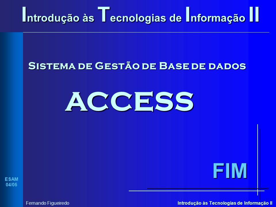 Introdução às Tecnologias de Informação II ESAM 04/05 Fernando Figueiredo I ntrodução às T ecnologias de I nformação II Sistema de Gestão de Base de d