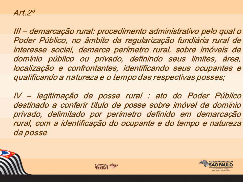 Art.2º III – demarcação rural: procedimento administrativo pelo qual o Poder Público, no âmbito da regularização fundiária rural de interesse social,