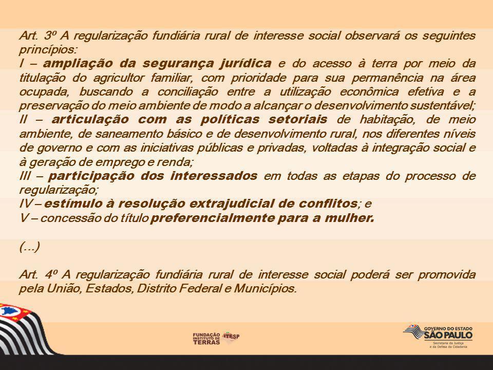 Art. 3º A regularização fundiária rural de interesse social observará os seguintes princípios: I – ampliação da segurança jurídica e do acesso à terra