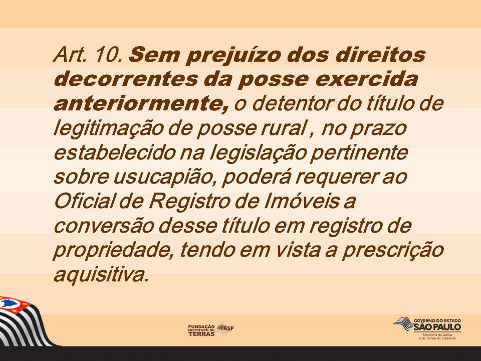Art. 10. Sem prejuízo dos direitos decorrentes da posse exercida anteriormente, o detentor do título de legitimação de posse rural, no prazo estabelec