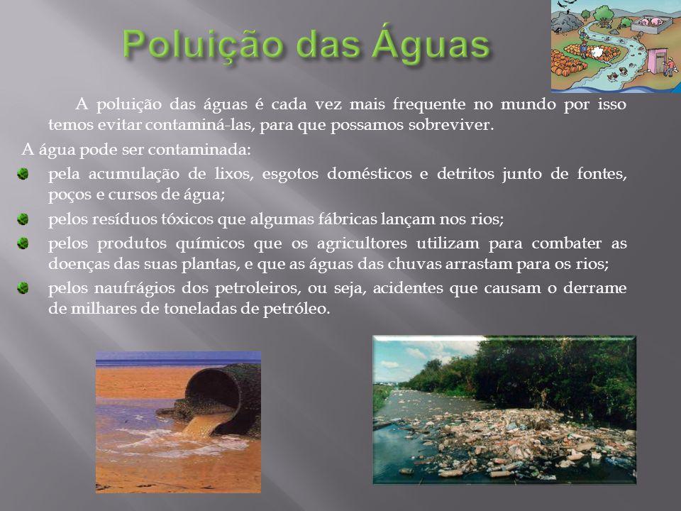 A poluição das águas é cada vez mais frequente no mundo por isso temos evitar contaminá-las, para que possamos sobreviver. A água pode ser contaminada