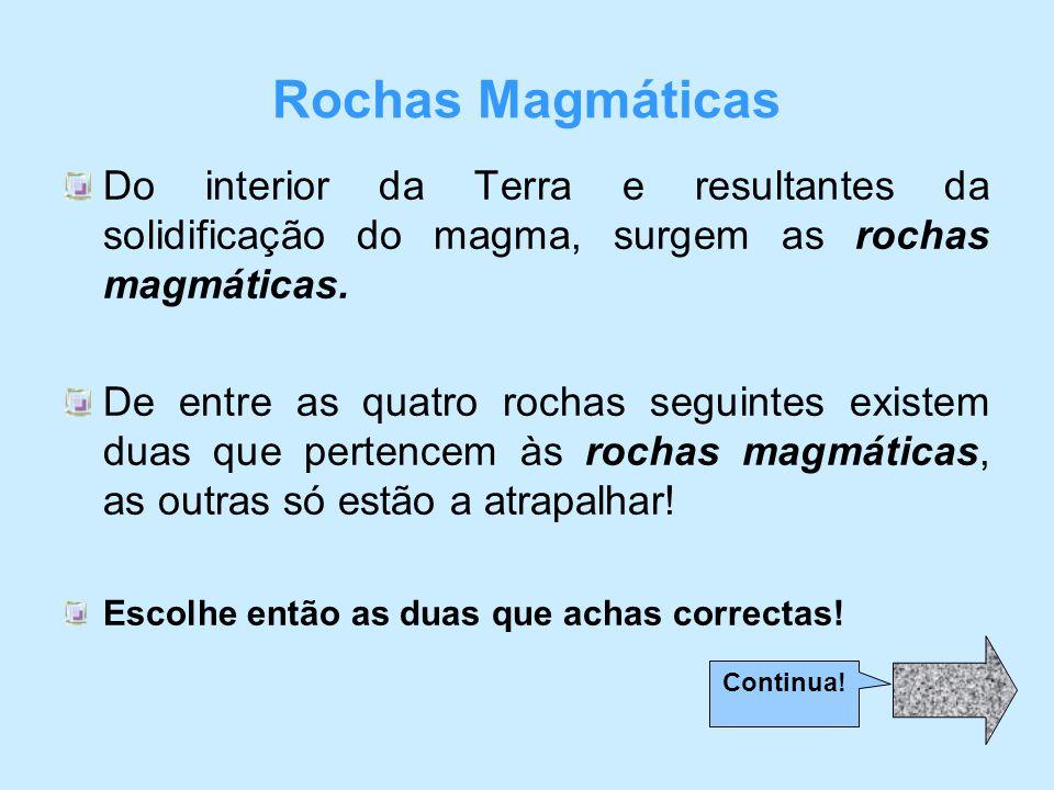 Do interior da Terra e resultantes da solidificação do magma, surgem as rochas magmáticas.
