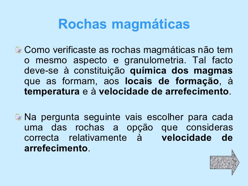 Rochas magmáticas Como verificaste as rochas magmáticas não tem o mesmo aspecto e granulometria.