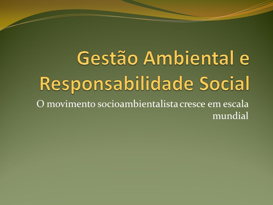 O movimento socioambientalista cresce em escala mundial