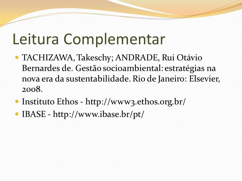 Leitura Complementar TACHIZAWA, Takeschy; ANDRADE, Rui Otávio Bernardes de. Gestão socioambiental: estratégias na nova era da sustentabilidade. Rio de