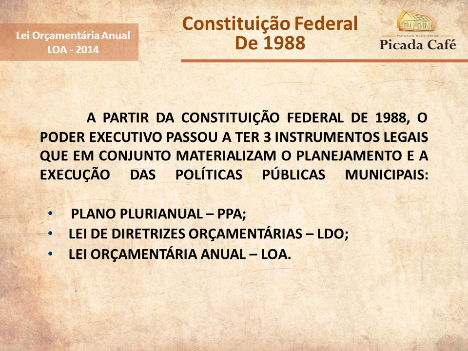 A PARTIR DA CONSTITUIÇÃO FEDERAL DE 1988, O PODER EXECUTIVO PASSOU A TER 3 INSTRUMENTOS LEGAIS QUE EM CONJUNTO MATERIALIZAM O PLANEJAMENTO E A EXECUÇÃ
