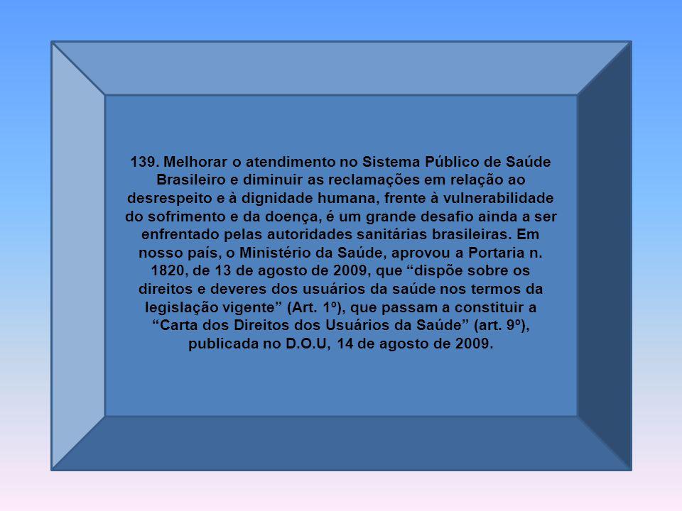 133. O Programa Saúde da Família atinge atualmente 100 milhoes de brasileiros, segundo o Ministério da Saúde. O país reduziu em mais de 70% a mortalid