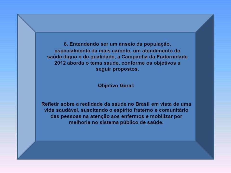 Tema: A fraternidade e Saúde Pública Lema: