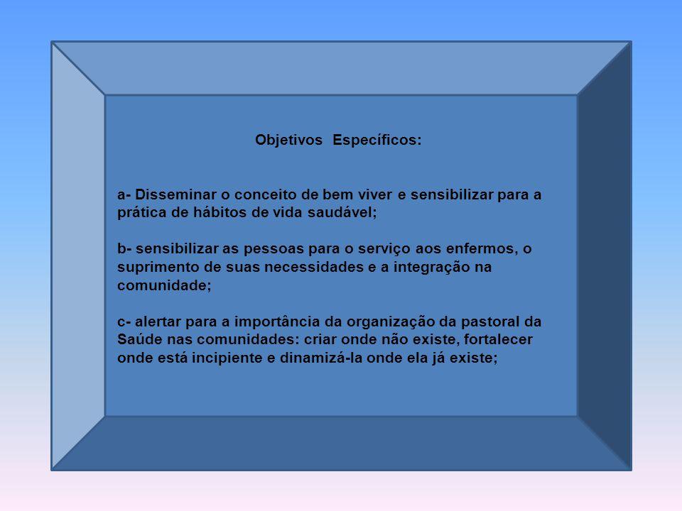 Objetivo Geral: Refletir sobre a realidade da saúde no Brasil em vista de uma vida saudável, suscitando o espírito fraterno e comunitário das pessoas na atenção aos enfermos e mobilizar por melhoria no sistema público de saúde.