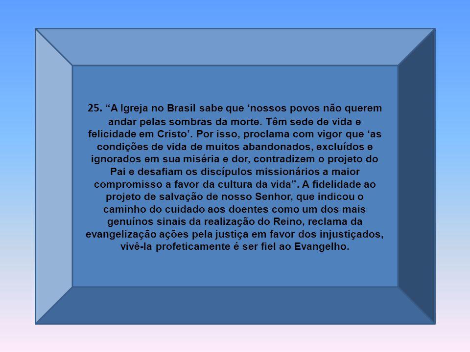 25.A Igreja no Brasil sabe que nossos povos não querem andar pelas sombras da morte.