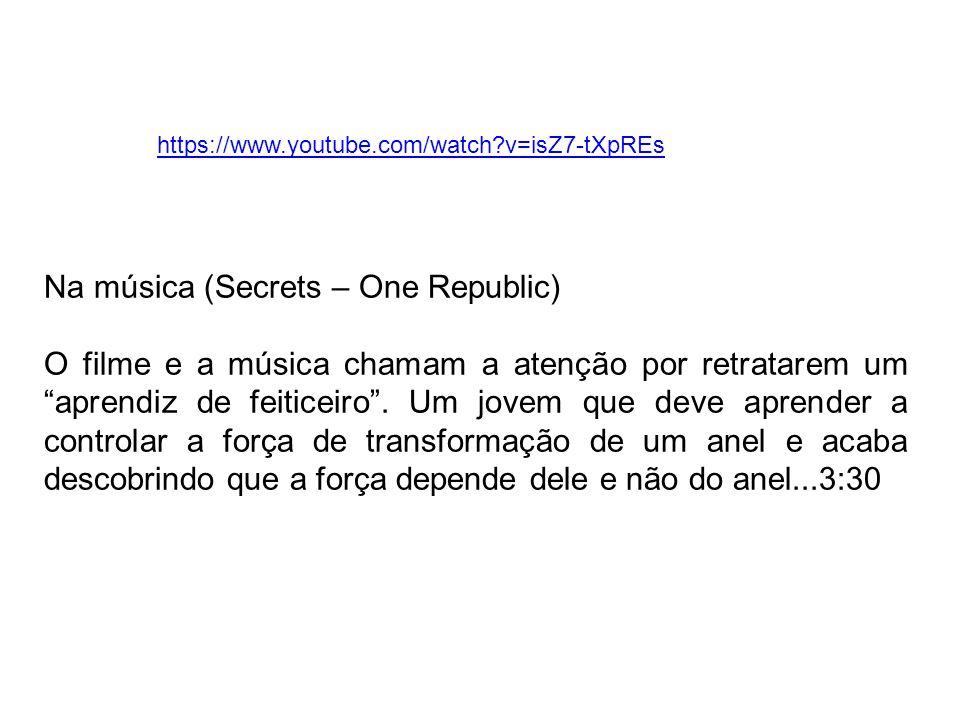 https://www.youtube.com/watch?v=isZ7-tXpREs Na música (Secrets – One Republic) O filme e a música chamam a atenção por retratarem um aprendiz de feiticeiro.