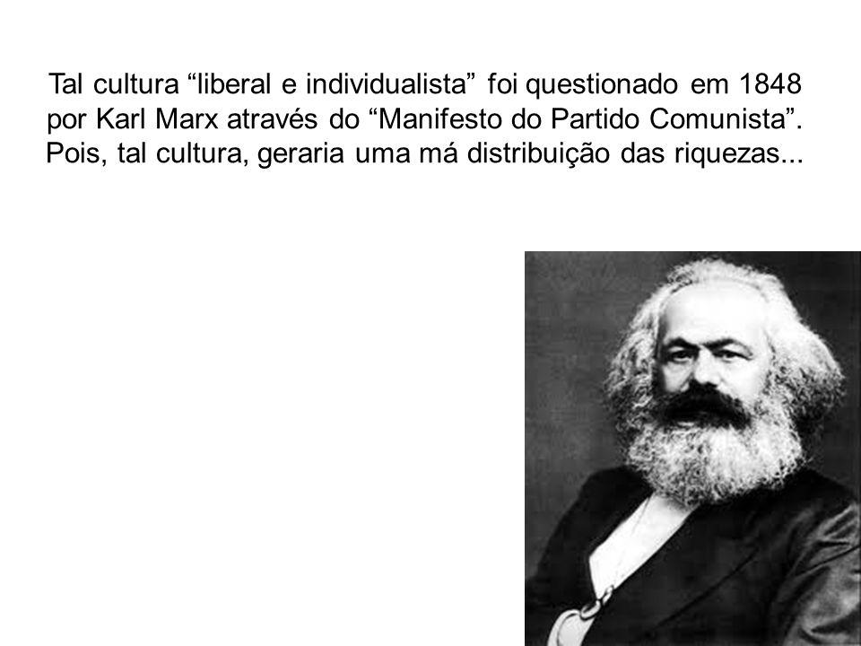 Tal cultura liberal e individualista foi questionado em 1848 por Karl Marx através do Manifesto do Partido Comunista.
