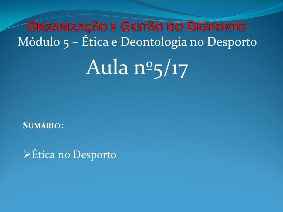 Módulo 5 – Ética e Deontologia no Desporto Aula nº5/17 S UMÁRIO : Ética no Desporto