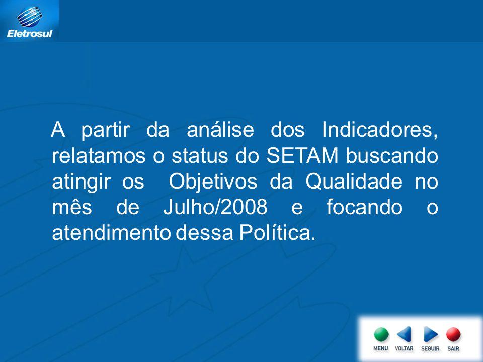 A partir da análise dos Indicadores, relatamos o status do SETAM buscando atingir os Objetivos da Qualidade no mês de Julho/2008 e focando o atendimen