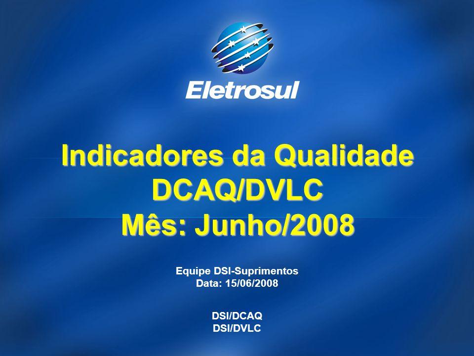 Equipe DSI-Suprimentos Data: 15/06/2008 DSI/DCAQ DSI/DVLC Indicadores da Qualidade DCAQ/DVLC Mês: Junho/2008