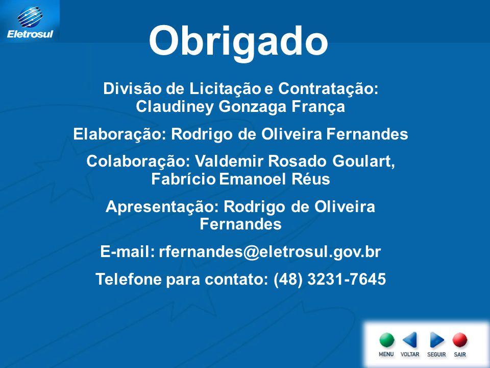 Obrigado Divisão de Licitação e Contratação: Claudiney Gonzaga França Elaboração: Rodrigo de Oliveira Fernandes Colaboração: Valdemir Rosado Goulart,