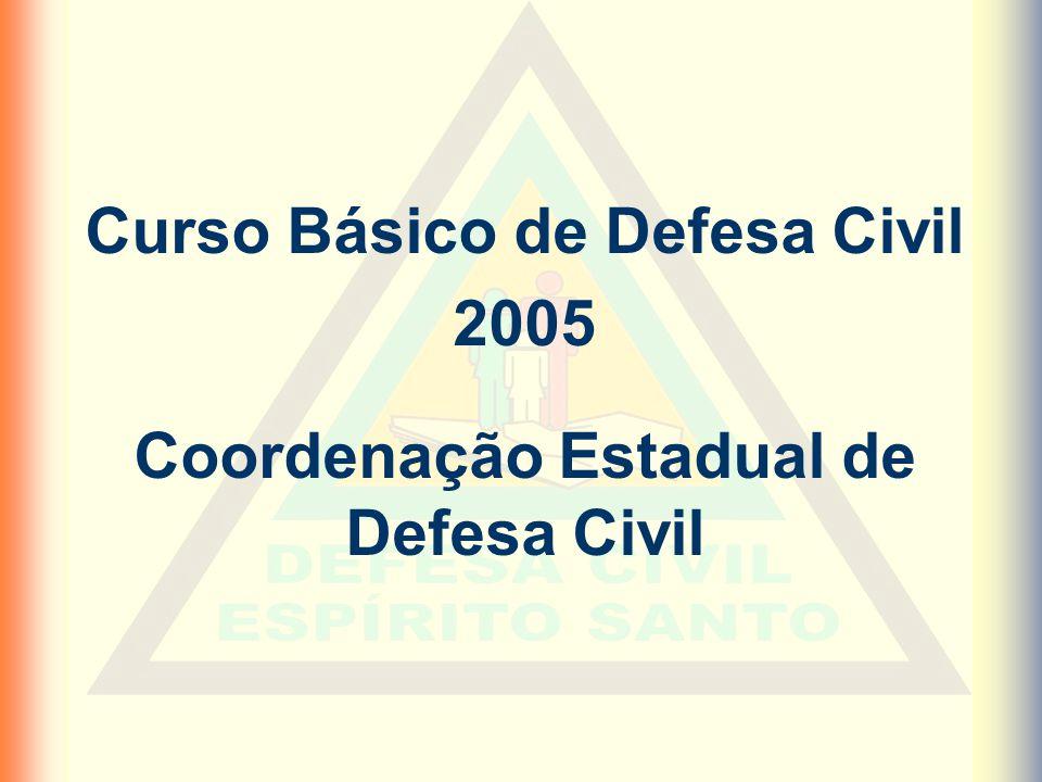 Curso Básico de Defesa Civil 2005 Coordenação Estadual de Defesa Civil