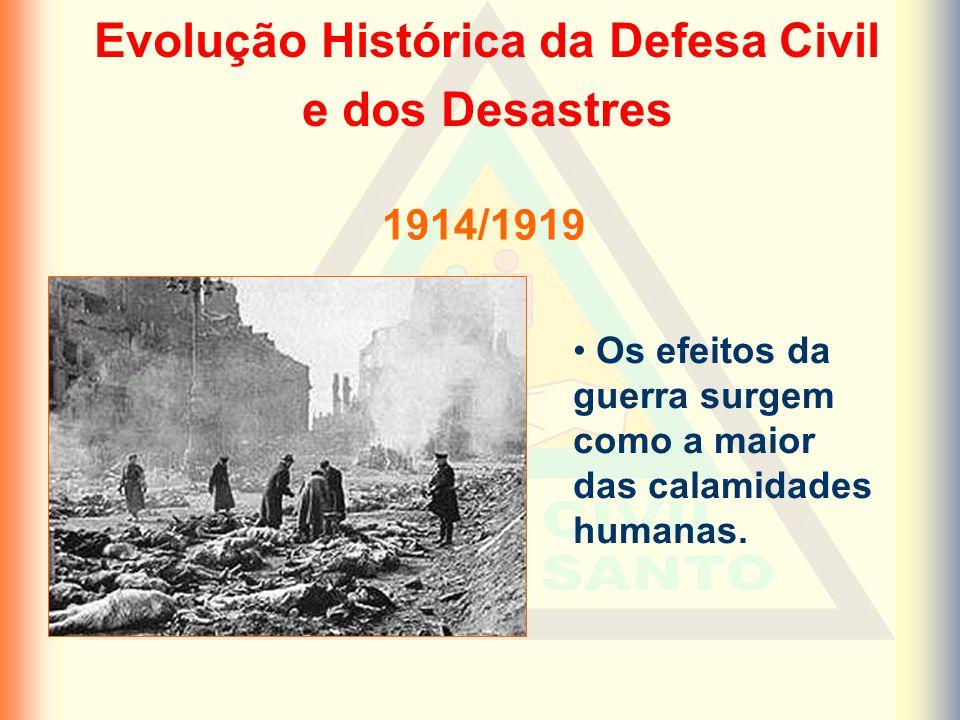 Evolução Histórica da Defesa Civil e dos Desastres Os efeitos da guerra surgem como a maior das calamidades humanas.
