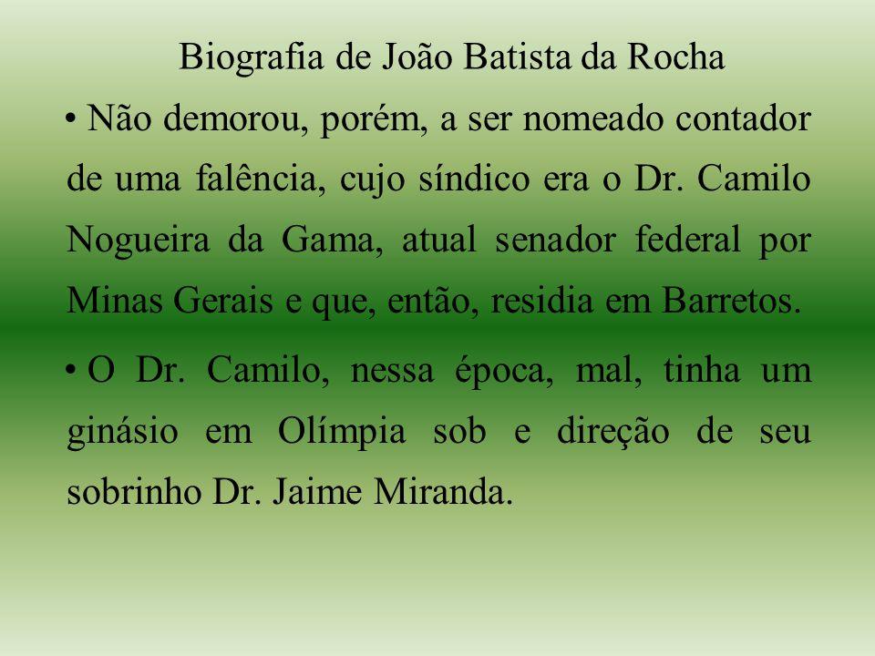 Biografia de João Batista da Rocha Não demorou, porém, a ser nomeado contador de uma falência, cujo síndico era o Dr.