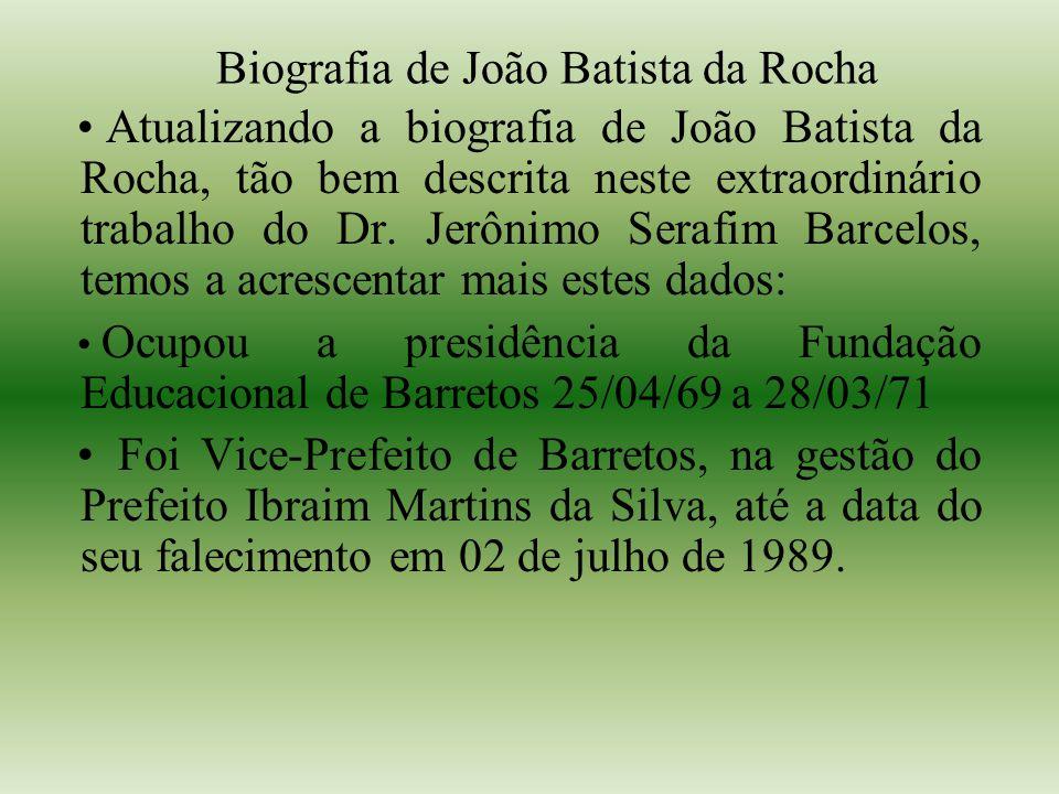 Biografia de João Batista da Rocha Atualizando a biografia de João Batista da Rocha, tão bem descrita neste extraordinário trabalho do Dr.