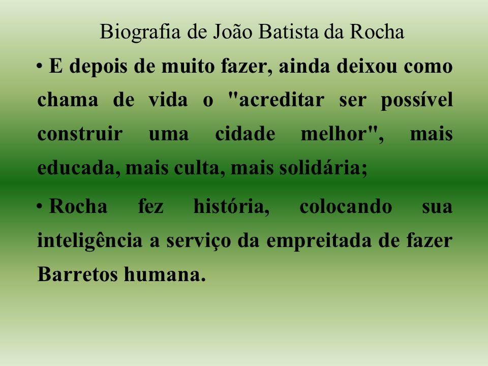 Biografia de João Batista da Rocha E depois de muito fazer, ainda deixou como chama de vida o