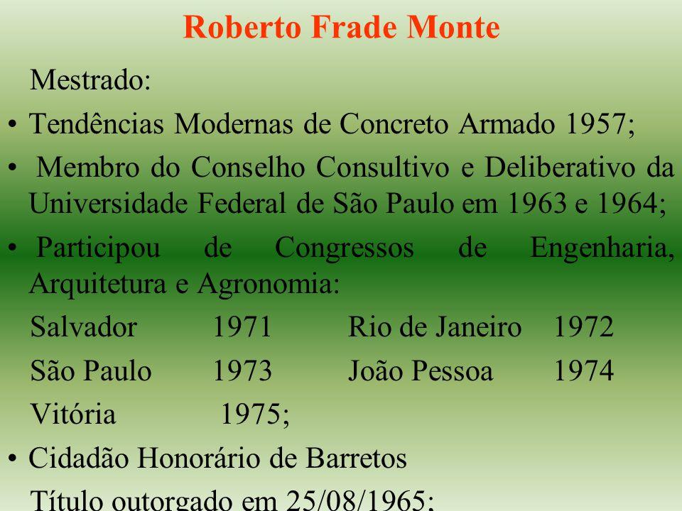 Roberto Frade Monte Mestrado: Tendências Modernas de Concreto Armado 1957; Membro do Conselho Consultivo e Deliberativo da Universidade Federal de São