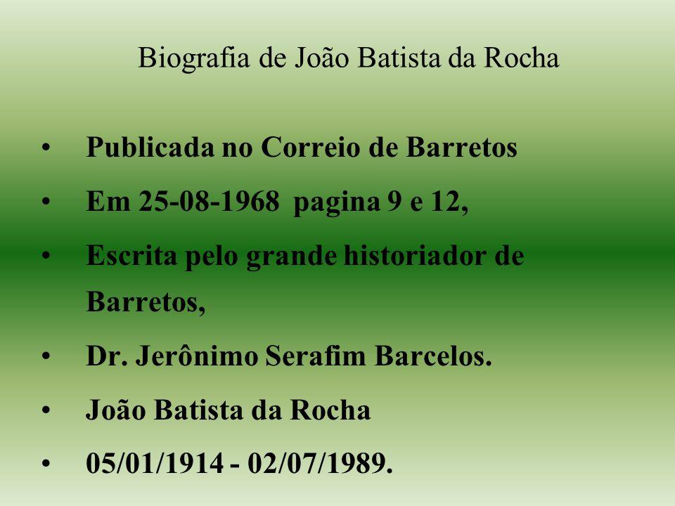 Biografia de João Batista da Rocha Publicada no Correio de Barretos Em 25-08-1968 pagina 9 e 12, Escrita pelo grande historiador de Barretos, Dr.