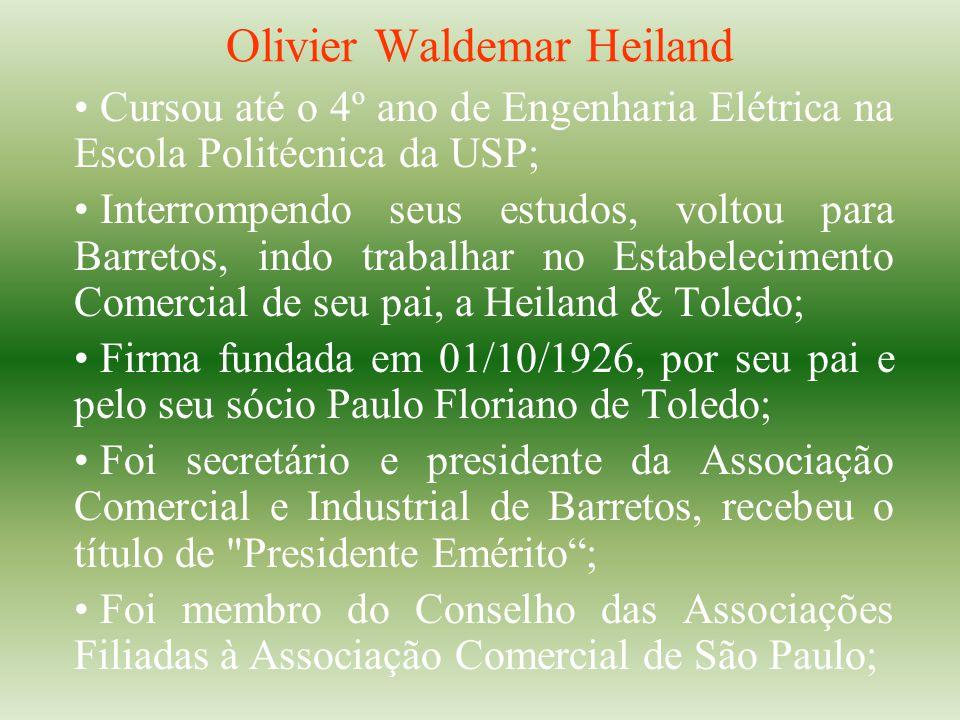 Olivier Waldemar Heiland Cursou até o 4º ano de Engenharia Elétrica na Escola Politécnica da USP; Interrompendo seus estudos, voltou para Barretos, in
