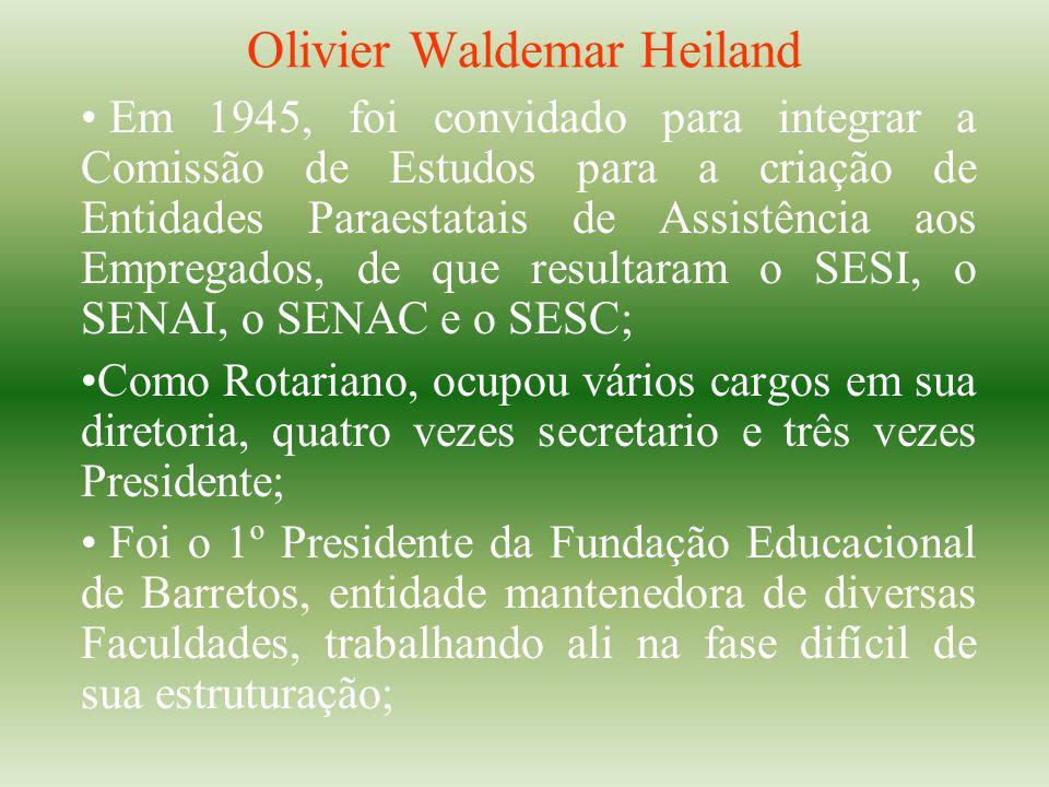 Olivier Waldemar Heiland Em 1945, foi convidado para integrar a Comissão de Estudos para a criação de Entidades Paraestatais de Assistência aos Empreg