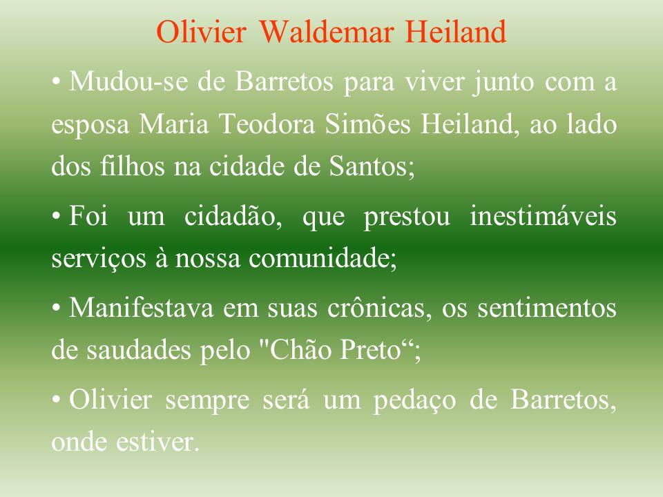 Olivier Waldemar Heiland Mudou-se de Barretos para viver junto com a esposa Maria Teodora Simões Heiland, ao lado dos filhos na cidade de Santos; Foi