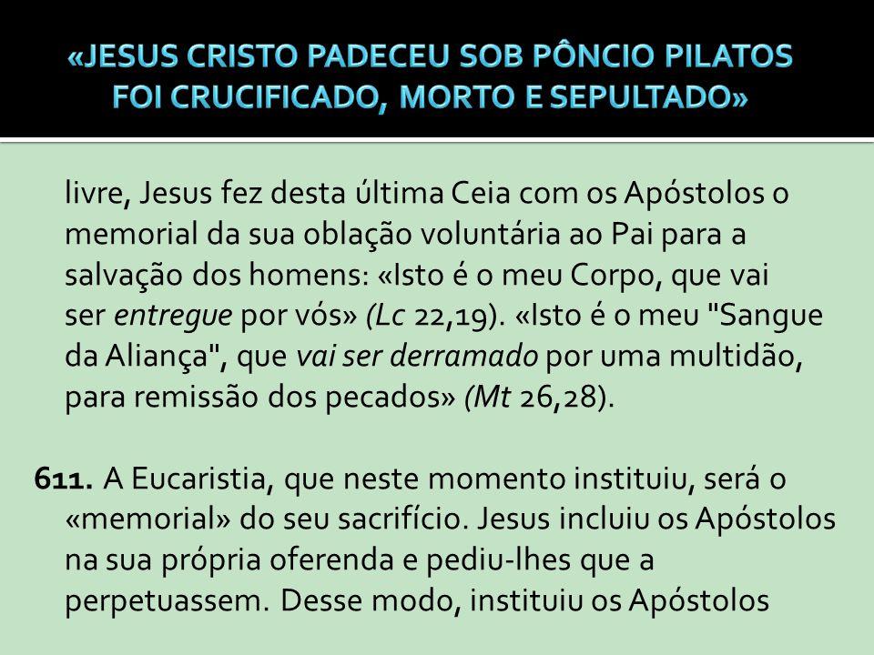 livre, Jesus fez desta última Ceia com os Apóstolos o memorial da sua oblação voluntária ao Pai para a salvação dos homens: «Isto é o meu Corpo, que v