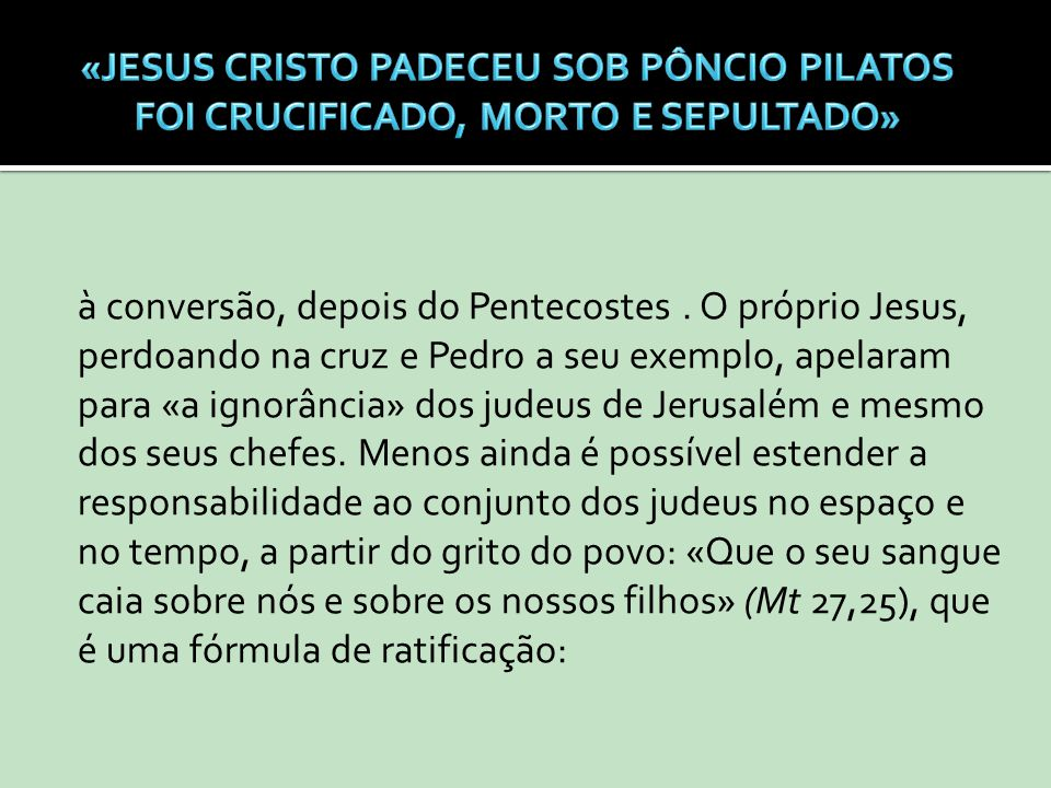 à conversão, depois do Pentecostes. O próprio Jesus, perdoando na cruz e Pedro a seu exemplo, apelaram para «a ignorância» dos judeus de Jerusalém e m