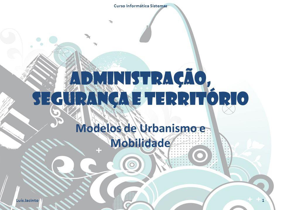 Administração, Segurança e Território Modelos de Urbanismo e Mobilidade Curso Informática Sistemas 1Luís Jacinto