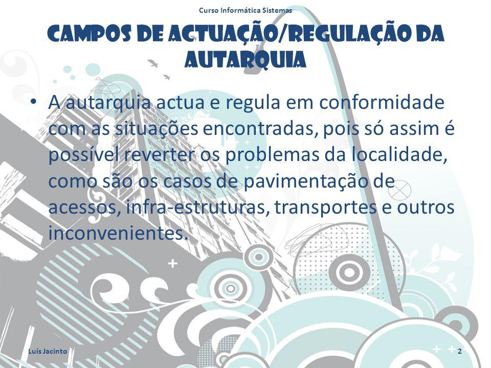 Campos de actuação/regulação da Autarquia A autarquia actua e regula em conformidade com as situações encontradas, pois só assim é possível reverter os problemas da localidade, como são os casos de pavimentação de acessos, infra-estruturas, transportes e outros inconvenientes.