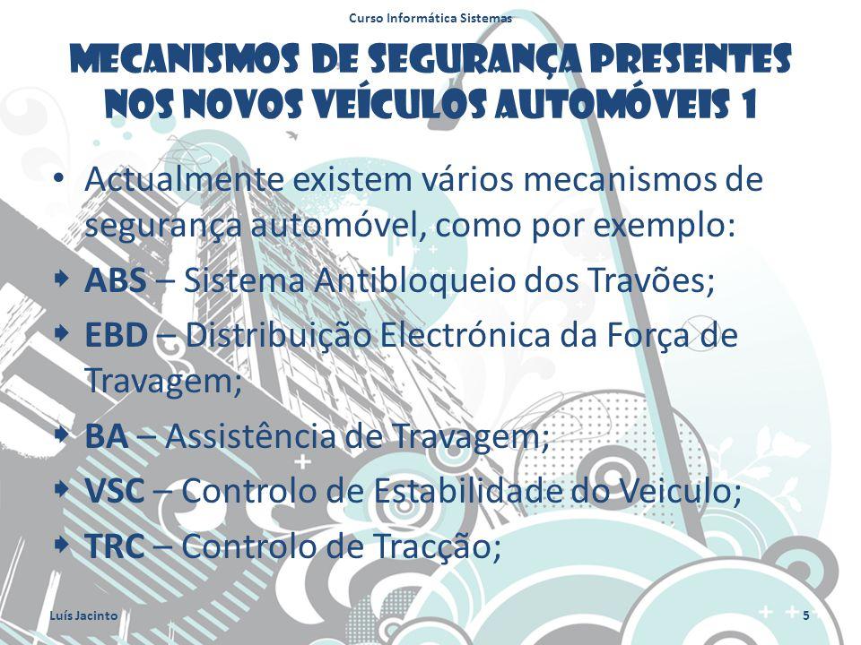 Mecanismos de segurança presentes nos novos veículos automóveis 1 Actualmente existem vários mecanismos de segurança automóvel, como por exemplo: ABS