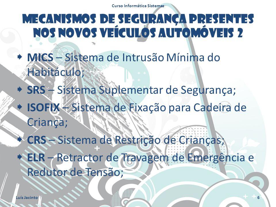 Mecanismos de segurança presentes nos novos veículos automóveis 2 MICS – Sistema de Intrusão Mínima do Habitáculo; SRS – Sistema Suplementar de Segura