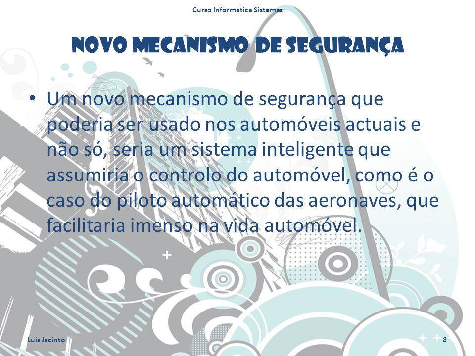 Novo mecanismo de segurança Um novo mecanismo de segurança que poderia ser usado nos automóveis actuais e não só, seria um sistema inteligente que assumiria o controlo do automóvel, como é o caso do piloto automático das aeronaves, que facilitaria imenso na vida automóvel.