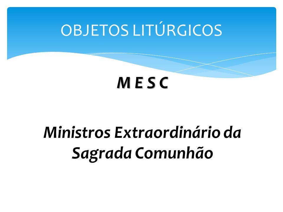 M E S C Ministros Extraordinário da Sagrada Comunhão OBJETOS LITÚRGICOS