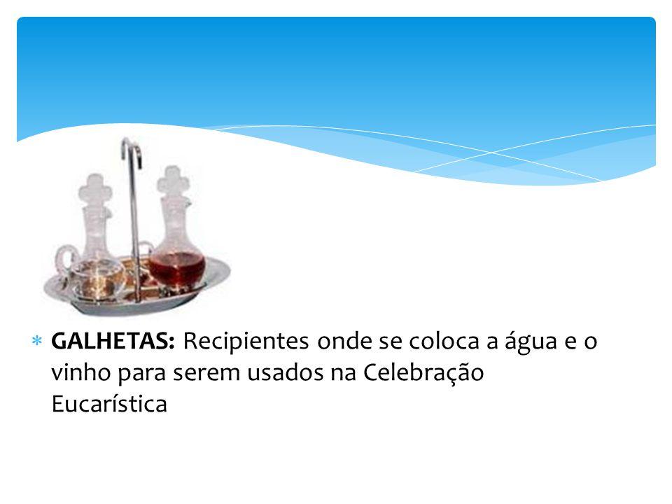 GALHETAS: Recipientes onde se coloca a água e o vinho para serem usados na Celebração Eucarística