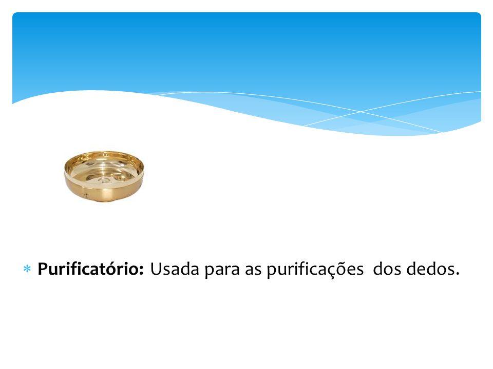 Purificatório: Usada para as purificações dos dedos.