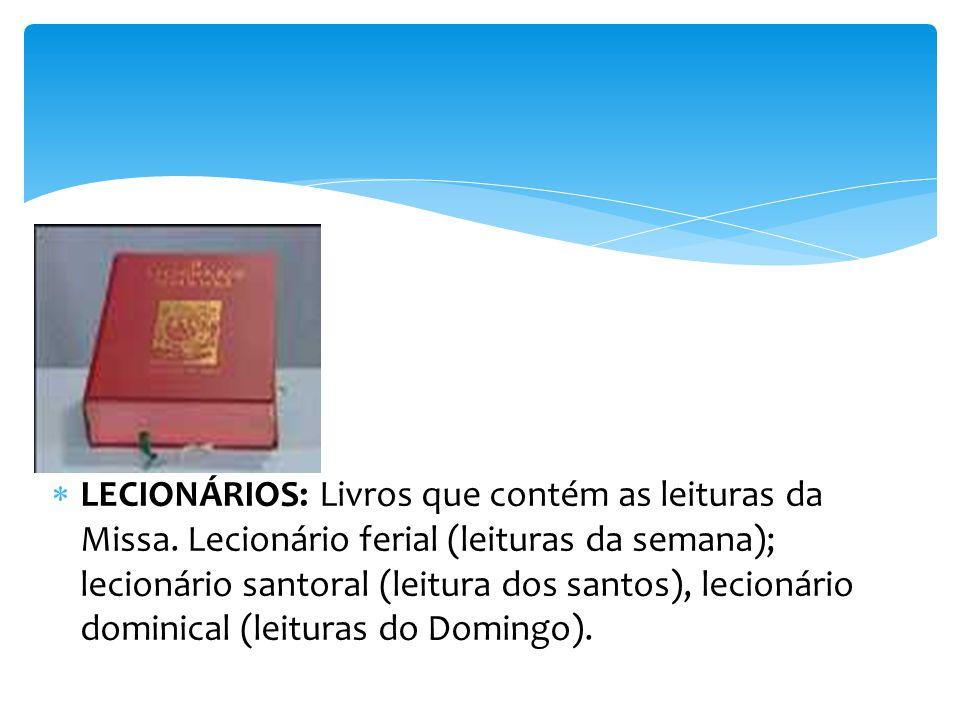 LECIONÁRIOS: Livros que contém as leituras da Missa.