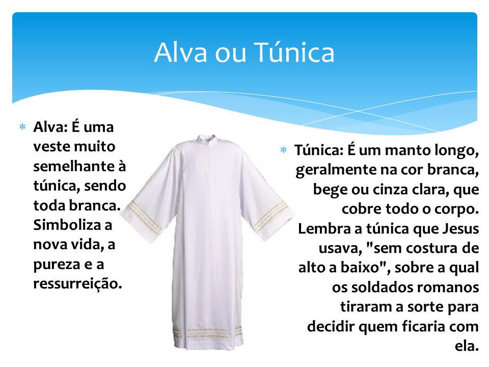 Alva ou Túnica Alva: É uma veste muito semelhante à túnica, sendo toda branca.
