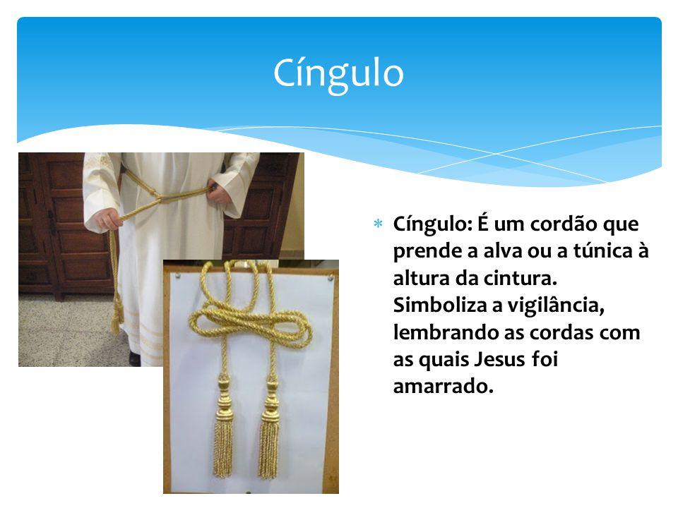 Cíngulo Cíngulo: É um cordão que prende a alva ou a túnica à altura da cintura.
