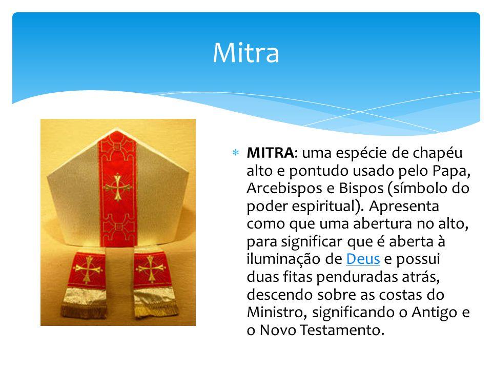 Mitra MITRA: uma espécie de chapéu alto e pontudo usado pelo Papa, Arcebispos e Bispos (símbolo do poder espiritual).