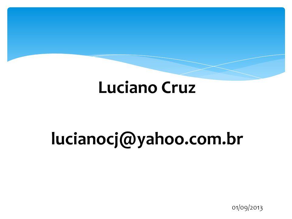 Luciano Cruz lucianocj@yahoo.com.br 01/09/2013
