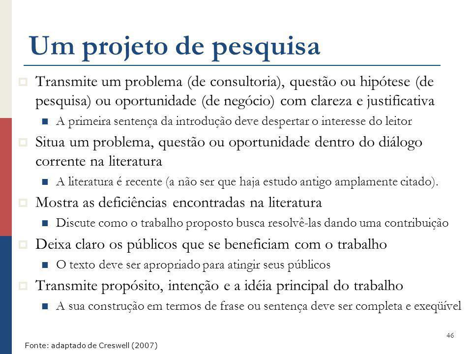 Um projeto de pesquisa Transmite um problema (de consultoria), questão ou hipótese (de pesquisa) ou oportunidade (de negócio) com clareza e justificat