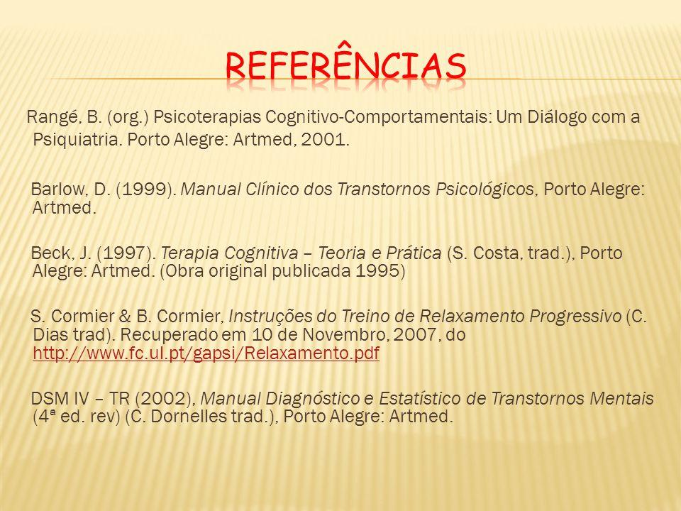Rangé, B. (org.) Psicoterapias Cognitivo-Comportamentais: Um Diálogo com a Psiquiatria. Porto Alegre: Artmed, 2001. Barlow, D. (1999). Manual Clínico
