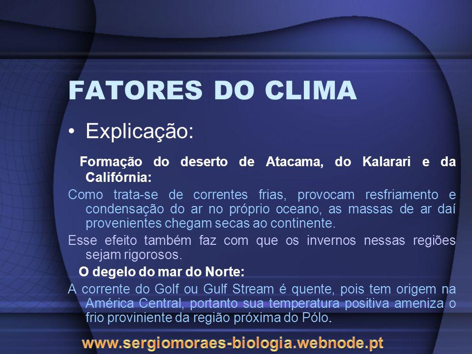 FATORES DO CLIMA Explicação: Formação do deserto de Atacama, do Kalarari e da Califórnia: Como trata-se de correntes frias, provocam resfriamento e co