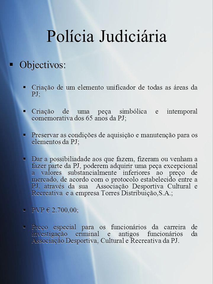 Polícia Judiciária Objectivos: Criação de um elemento unificador de todas as áreas da PJ; Criação de uma peça simbólica e intemporal comemorativa dos